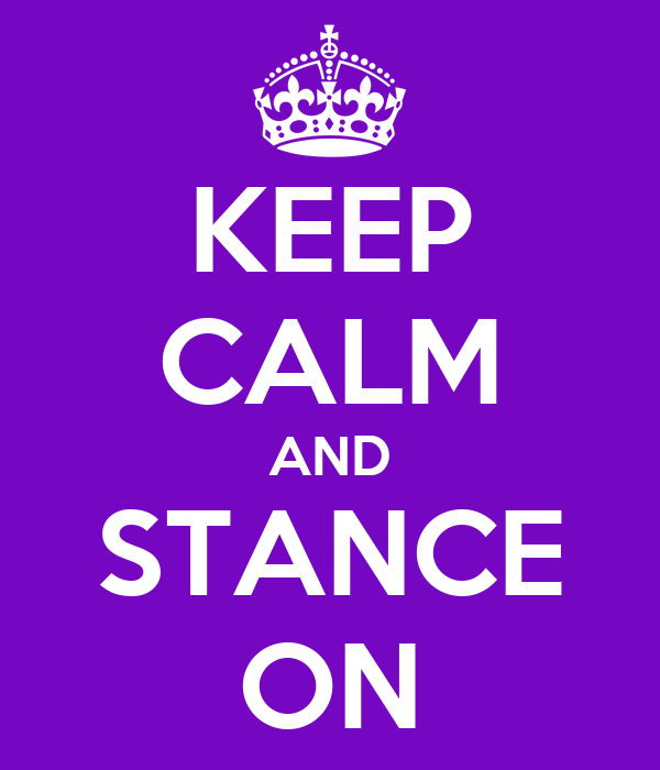 KEEP CALM AND STANCE ON