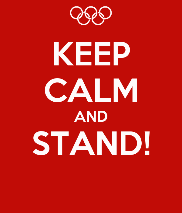 KEEP CALM AND STAND!