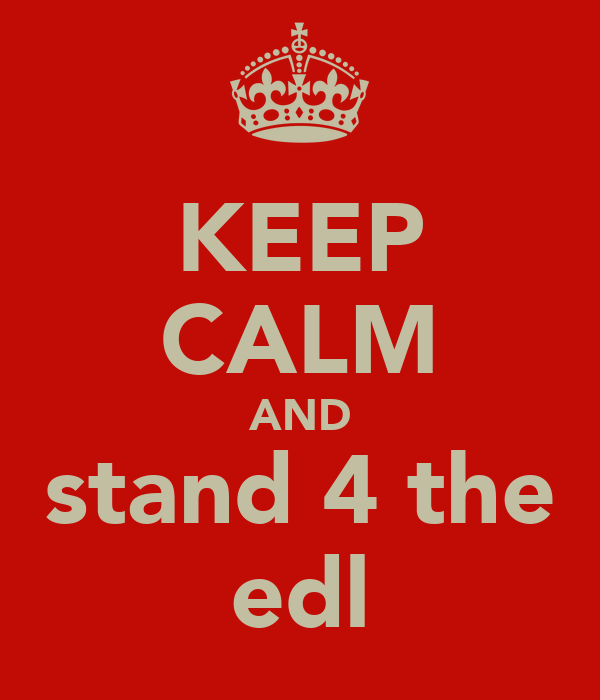 KEEP CALM AND stand 4 the edl