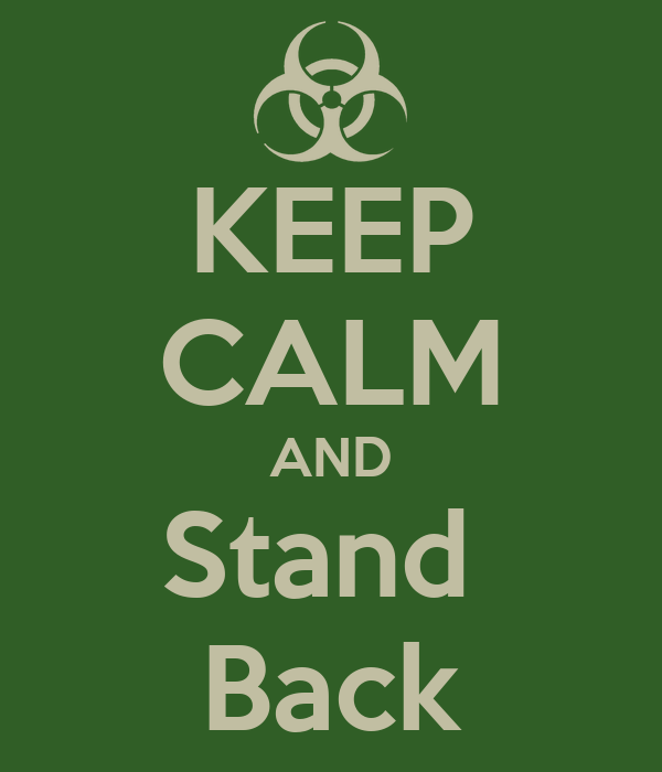KEEP CALM AND Stand  Back