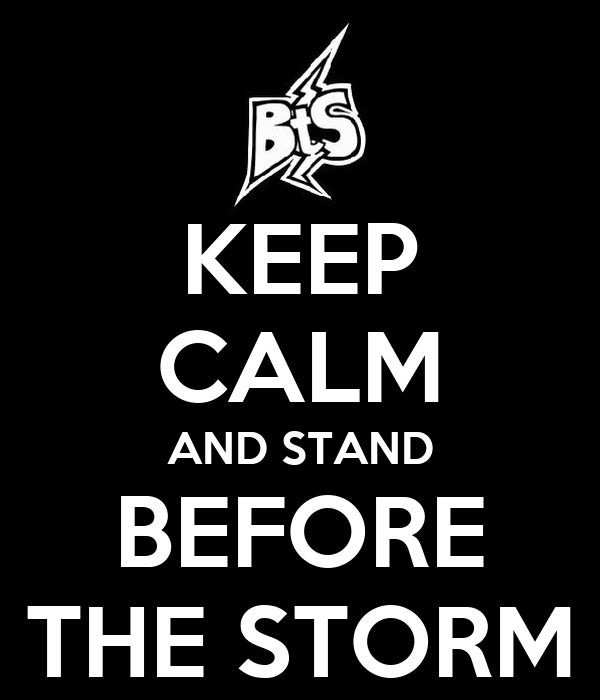 KEEP CALM AND STAND BEFORE THE STORM