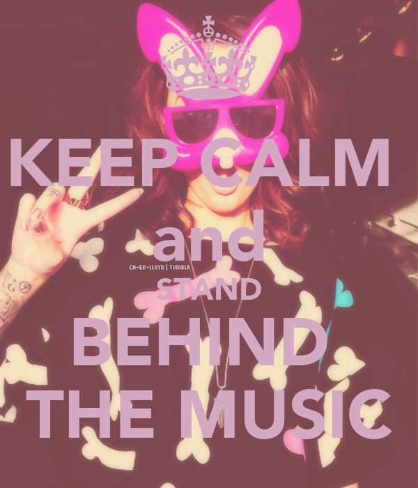 KEEP CALM  and STAND BEHIND  THE MUSIC