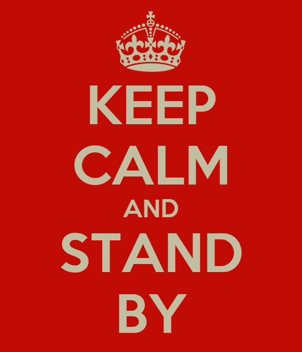 KEEP CALM AND STAND BY