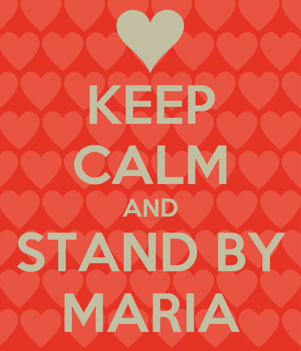 KEEP CALM AND STAND BY MARIA