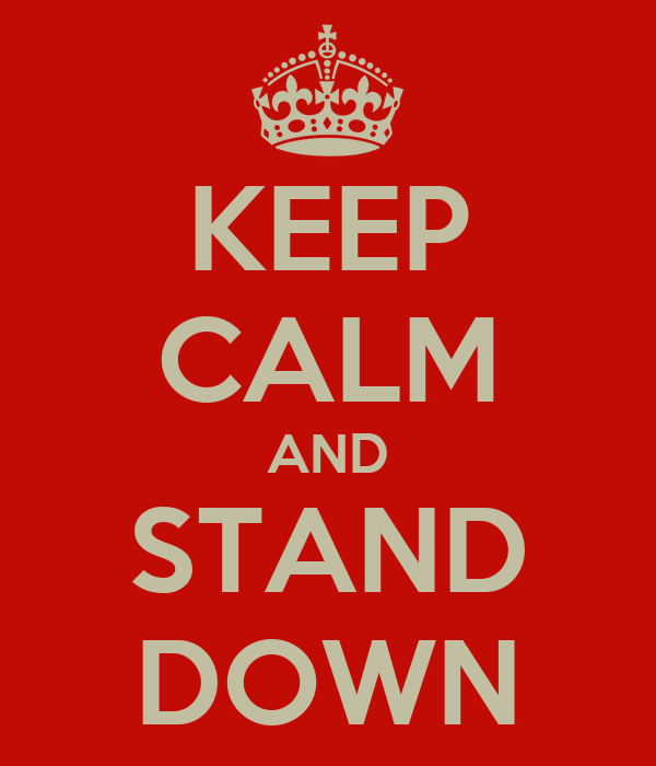 KEEP CALM AND STAND DOWN
