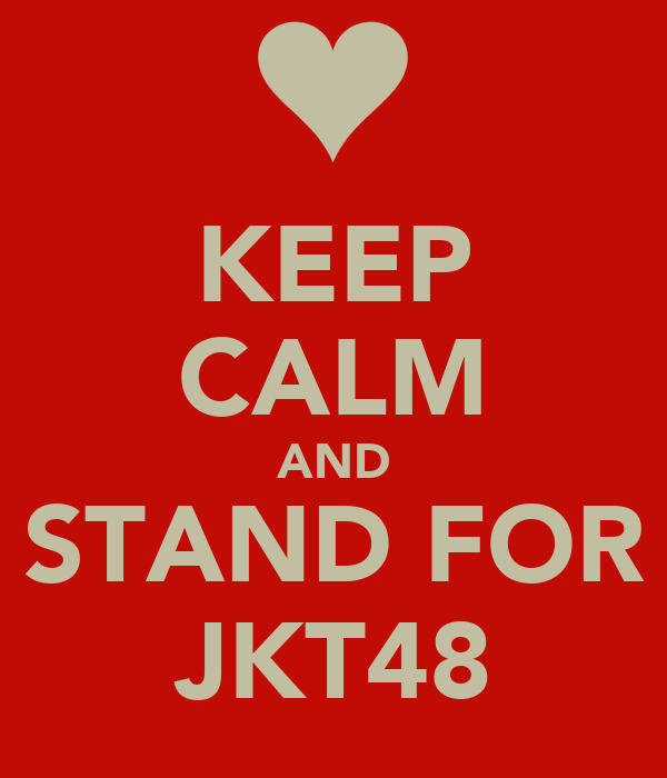 KEEP CALM AND STAND FOR JKT48