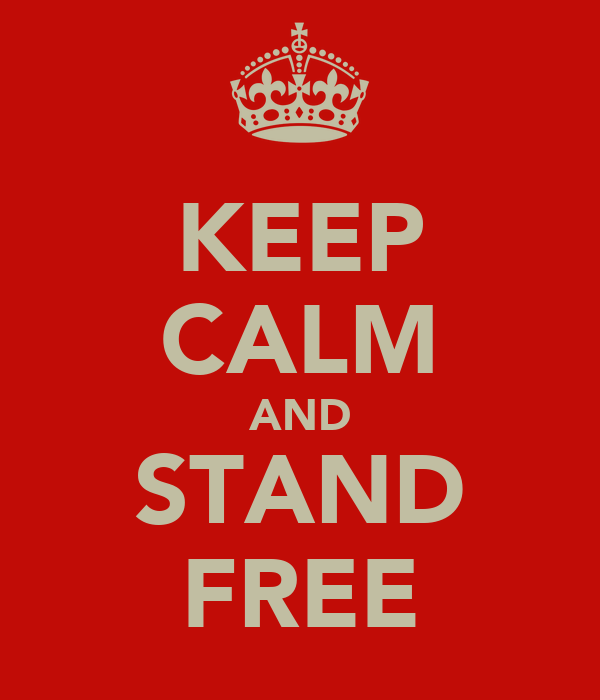 KEEP CALM AND STAND FREE