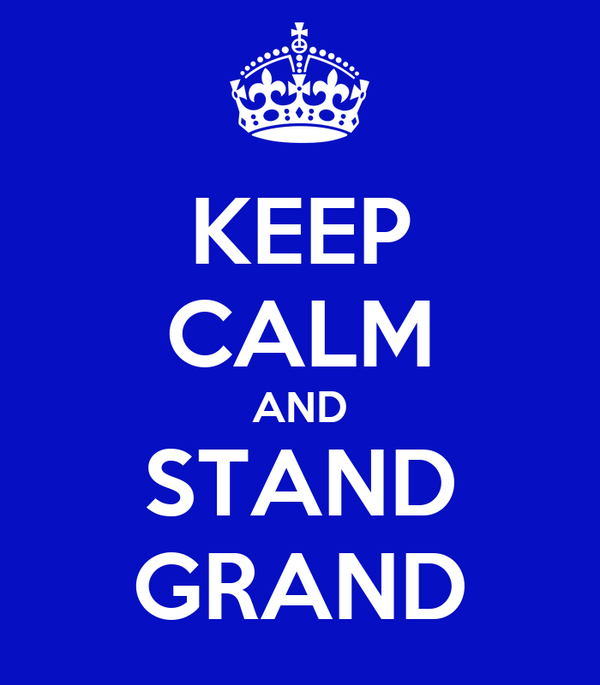 KEEP CALM AND STAND GRAND
