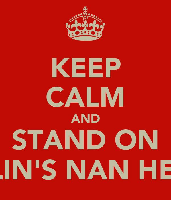 KEEP CALM AND STAND ON COLIN'S NAN HEAD