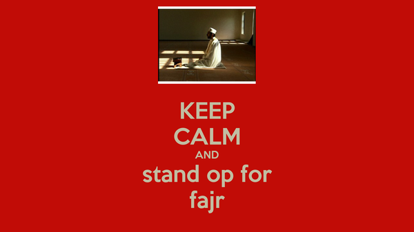 KEEP CALM AND stand op for fajr