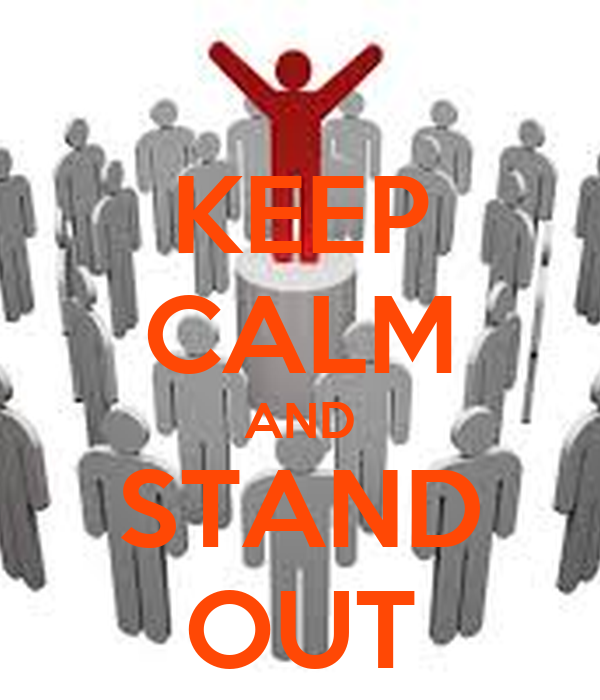 KEEP CALM AND STAND OUT