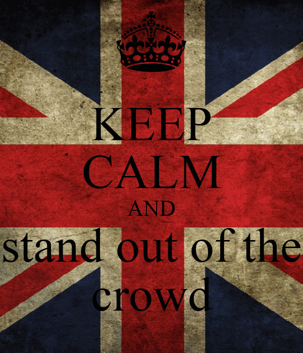 KEEP CALM AND stand out of the crowd