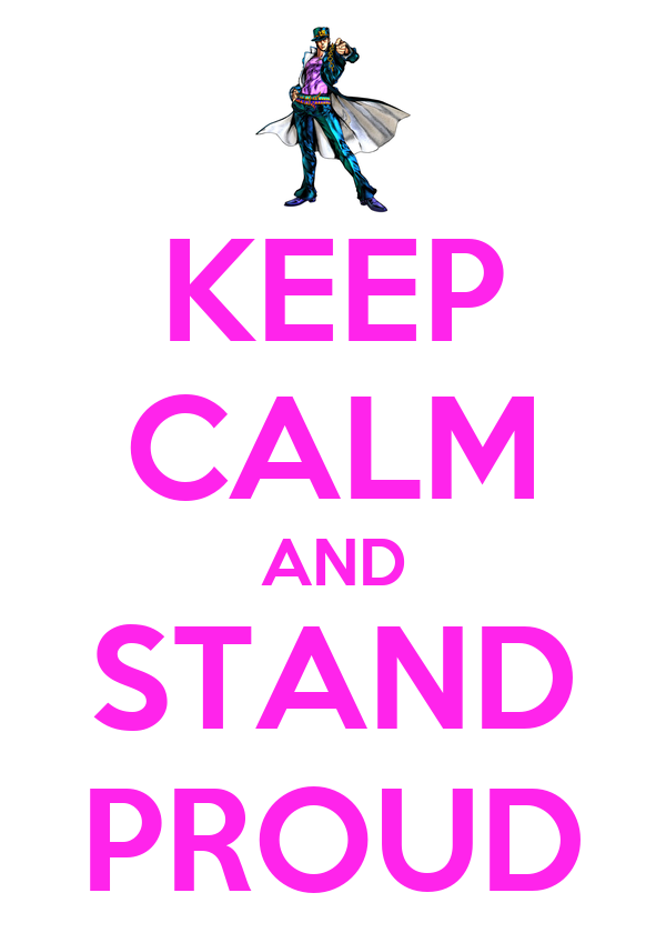 KEEP CALM AND STAND PROUD