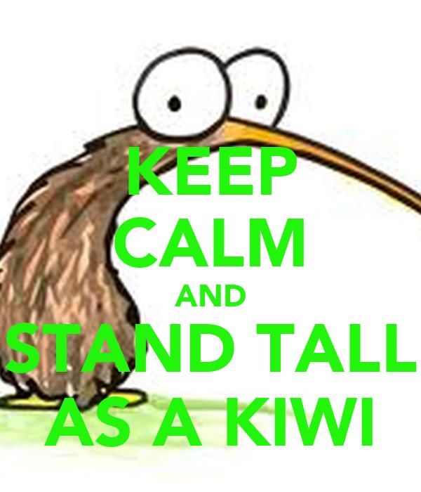 KEEP CALM AND STAND TALL AS A KIWI