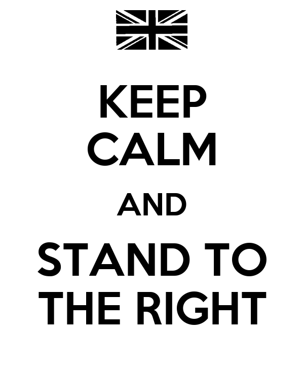 KEEP CALM AND STAND TO THE RIGHT