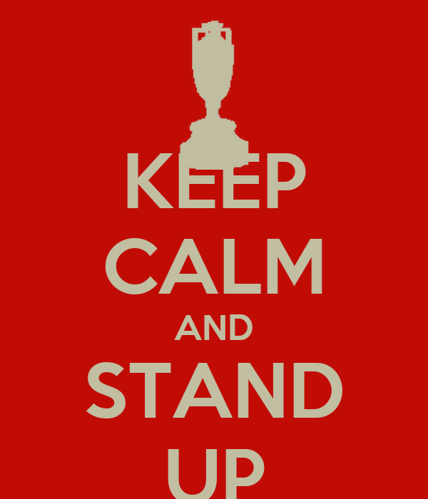 KEEP CALM AND STAND UP