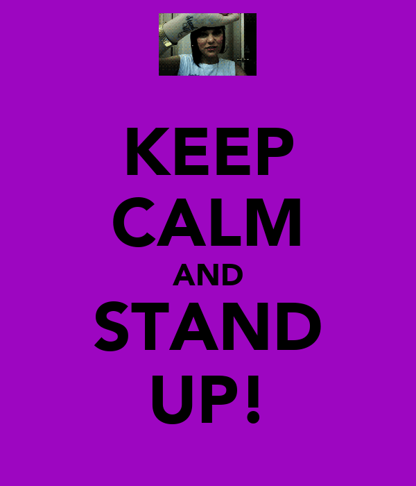 KEEP CALM AND STAND UP!
