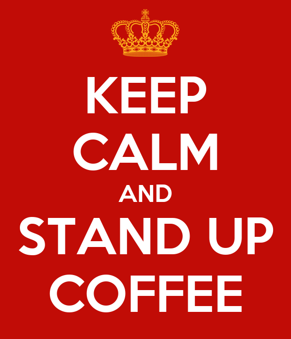 KEEP CALM AND STAND UP COFFEE