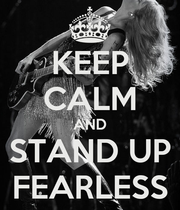 KEEP CALM AND STAND UP FEARLESS