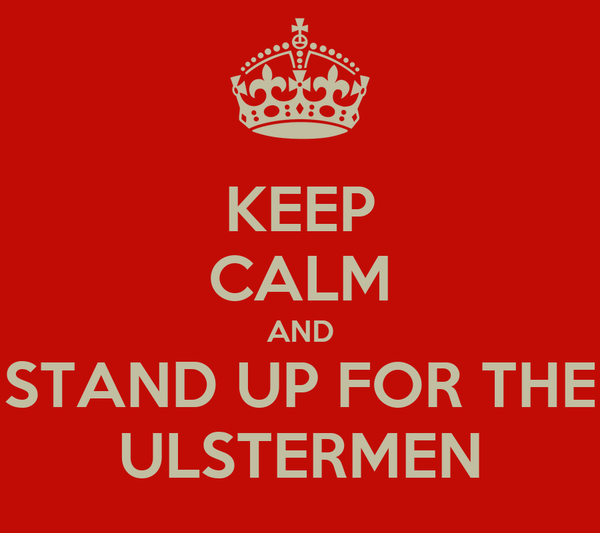 KEEP CALM AND STAND UP FOR THE ULSTERMEN