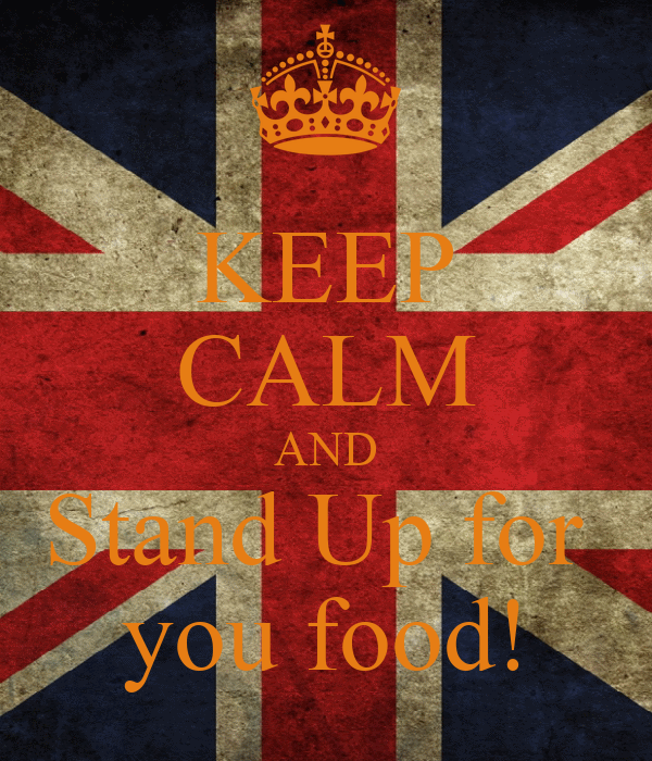 KEEP CALM AND Stand Up for  you food!