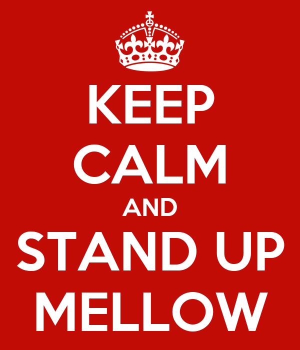KEEP CALM AND STAND UP MELLOW
