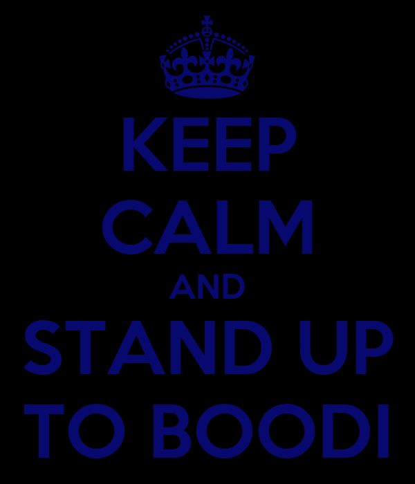 KEEP CALM AND STAND UP TO BOODI