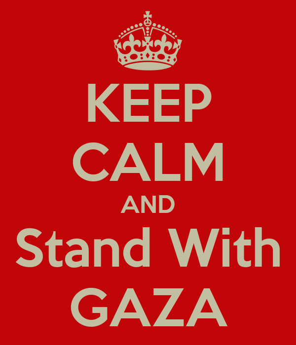 KEEP CALM AND Stand With GAZA