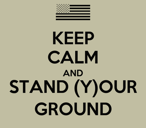 KEEP CALM AND STAND (Y)OUR GROUND