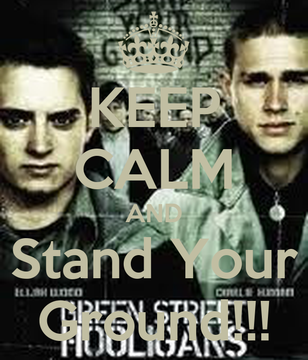 KEEP CALM AND Stand Your Ground!!!