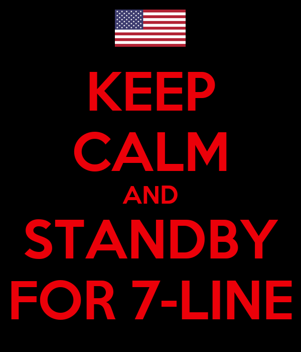 KEEP CALM AND STANDBY FOR 7-LINE