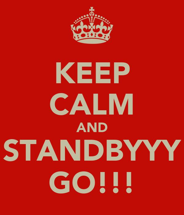 KEEP CALM AND STANDBYYY GO!!!