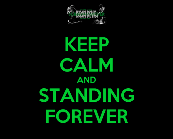 KEEP CALM AND STANDING FOREVER
