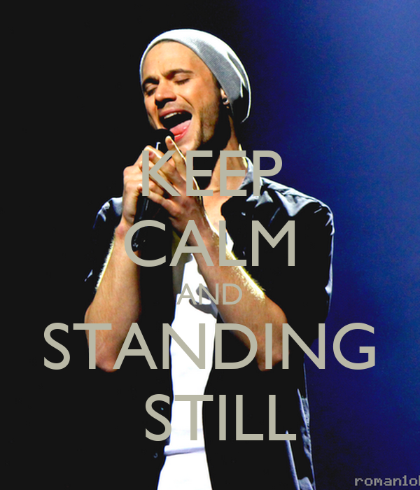 KEEP CALM AND STANDING  STILL
