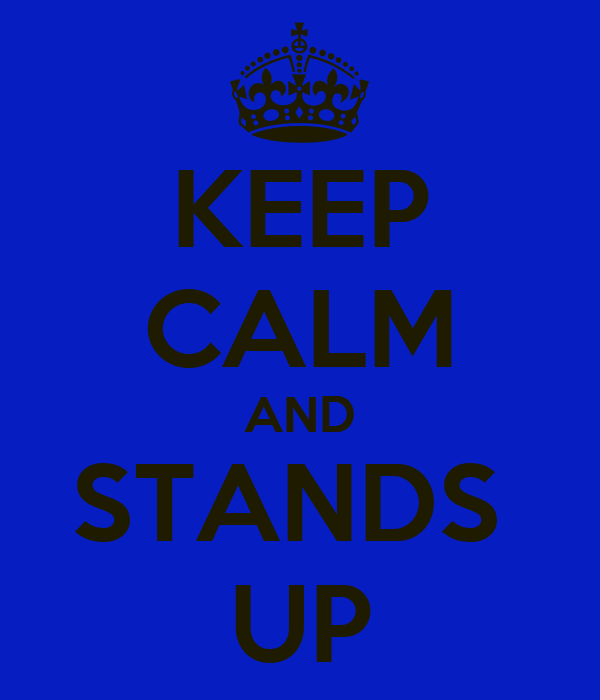 KEEP CALM AND STANDS  UP