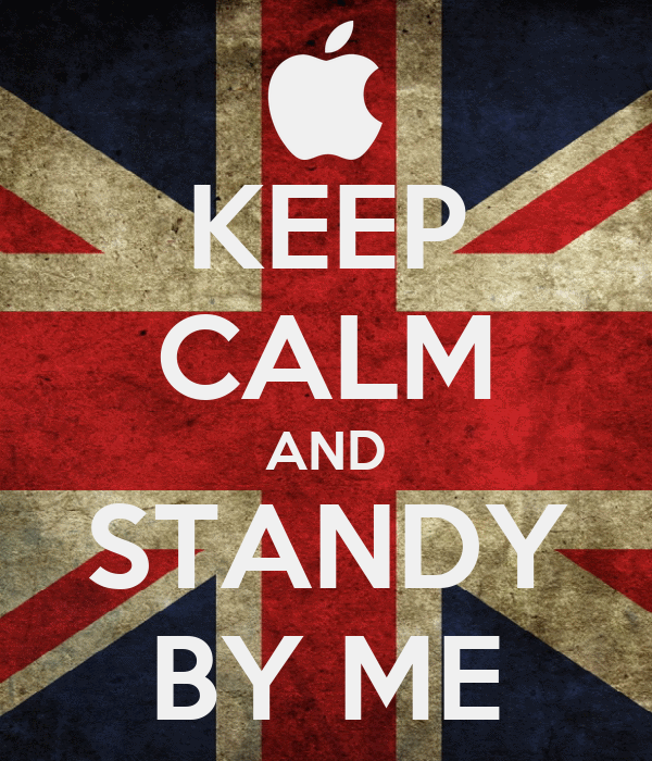 KEEP CALM AND STANDY BY ME