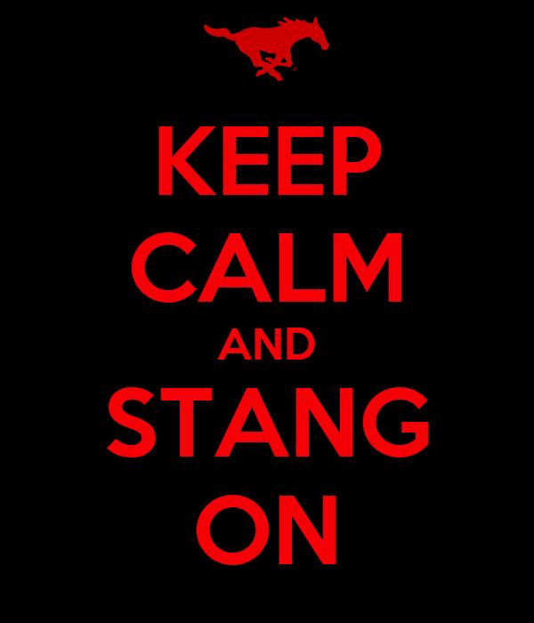 KEEP CALM AND STANG ON