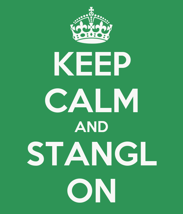 KEEP CALM AND STANGL ON