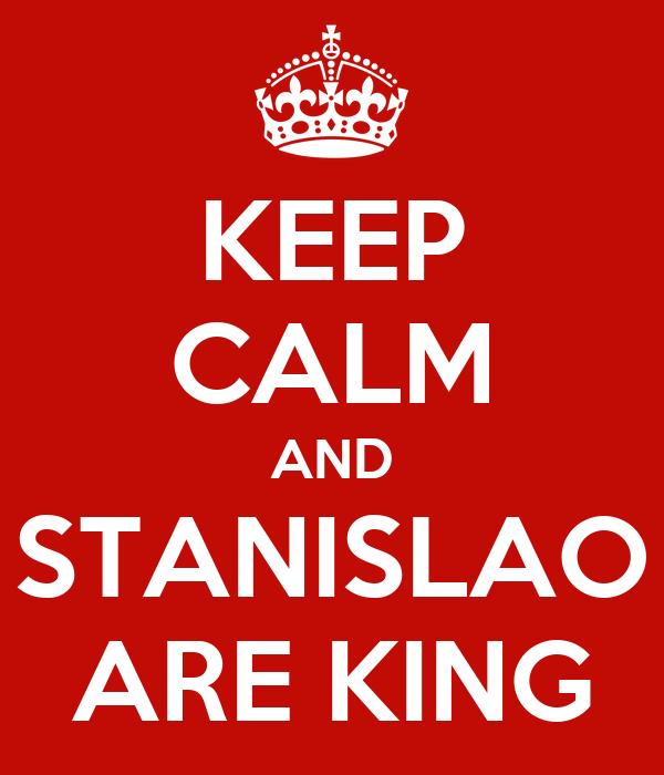 KEEP CALM AND STANISLAO ARE KING