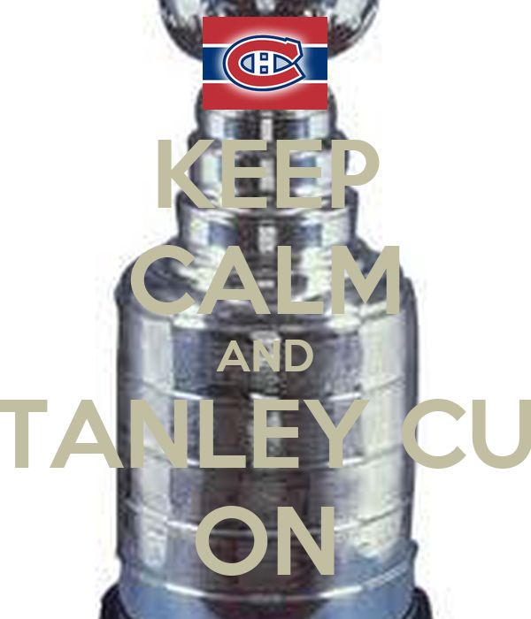 KEEP CALM AND STANLEY CUP ON