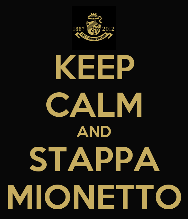 KEEP CALM AND STAPPA MIONETTO