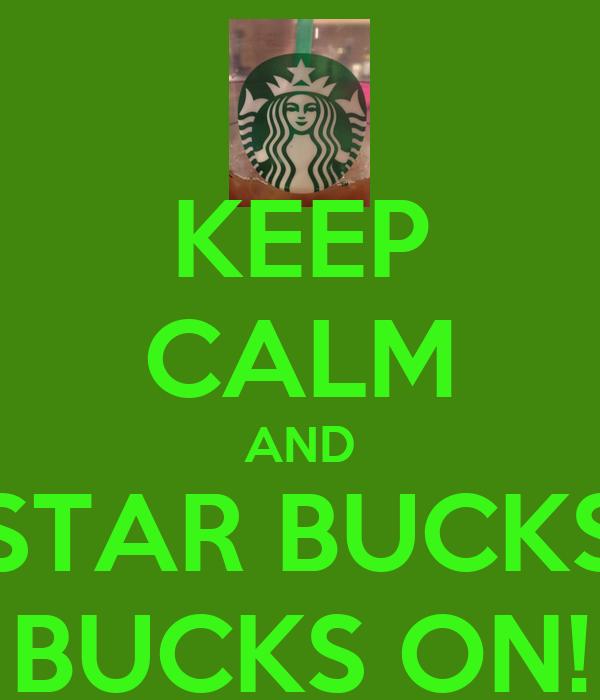KEEP CALM AND STAR BUCKS BUCKS ON!