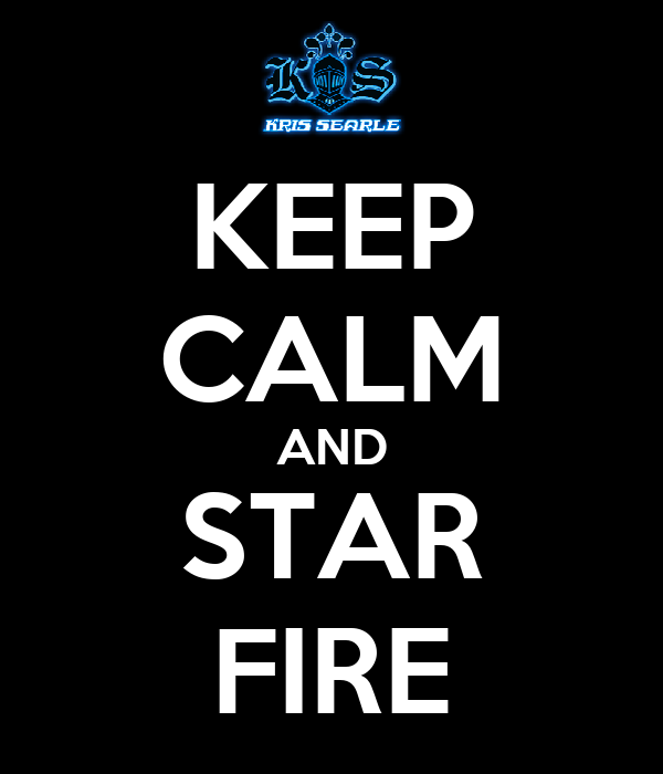 KEEP CALM AND STAR FIRE