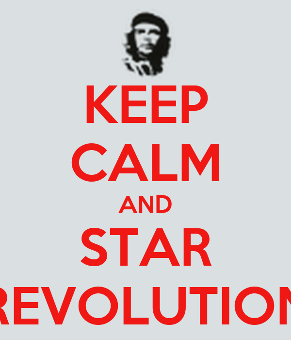 KEEP CALM AND STAR REVOLUTION