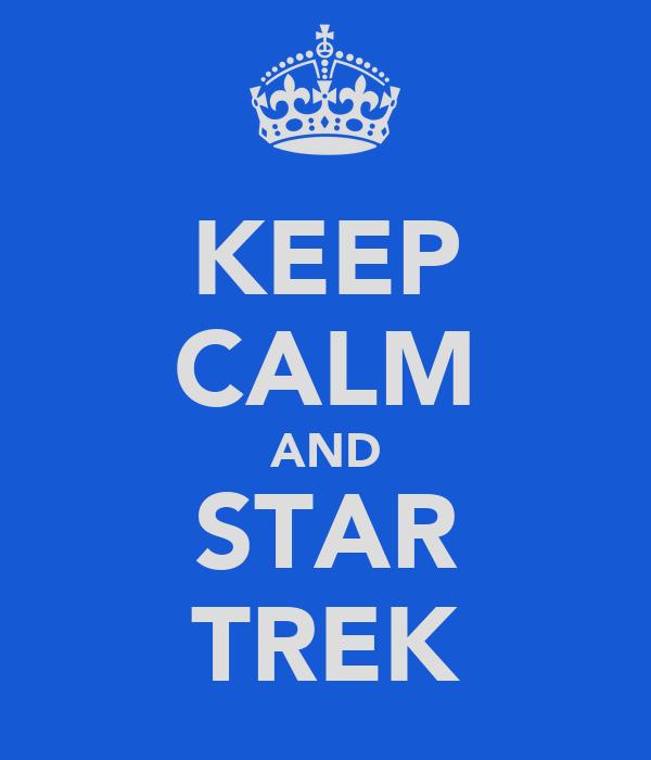 KEEP CALM AND STAR TREK