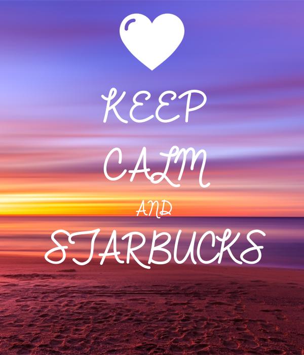 KEEP CALM AND STARBUCKS