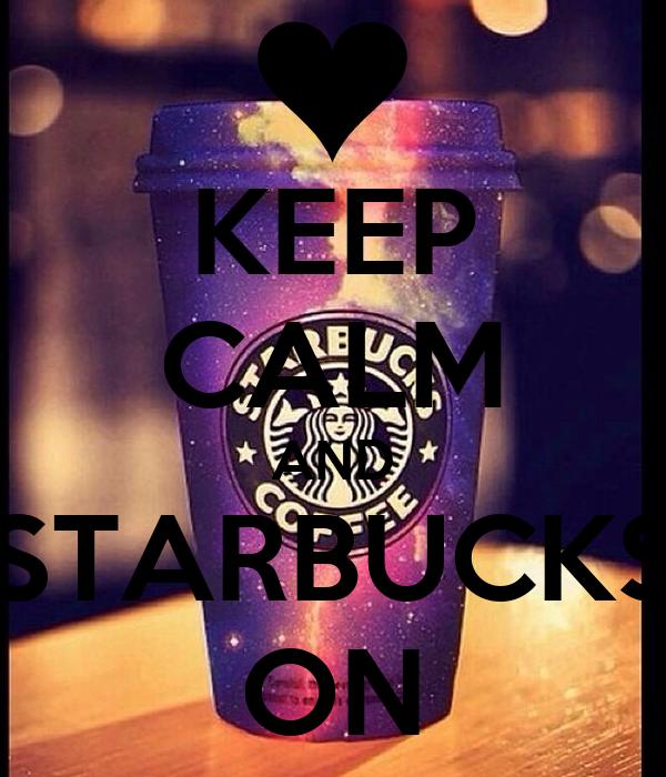 KEEP CALM AND STARBUCKS ON