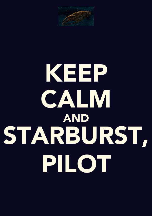 KEEP CALM AND STARBURST, PILOT