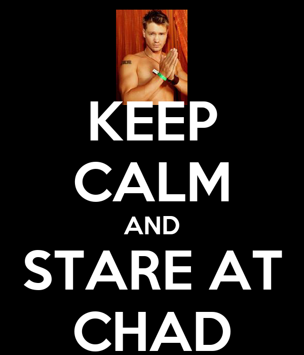 KEEP CALM AND STARE AT CHAD