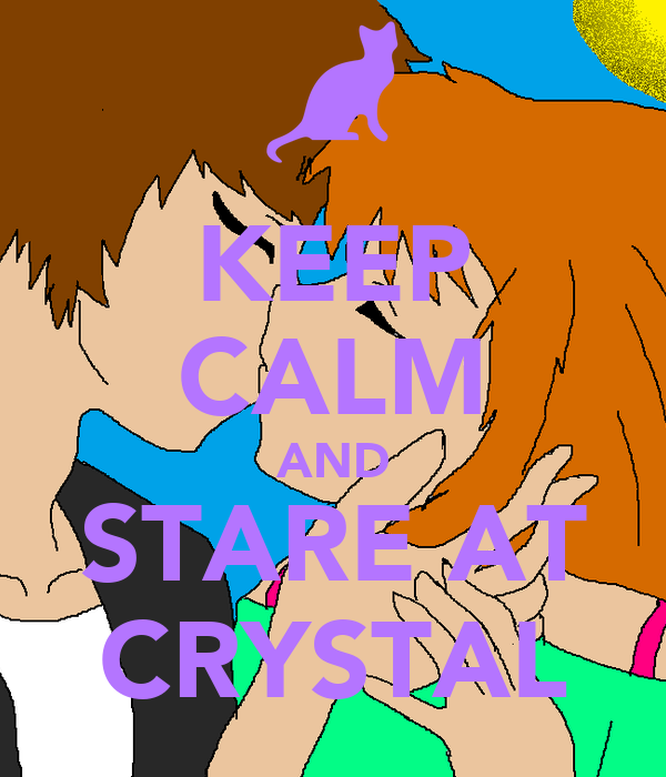 KEEP CALM AND STARE AT CRYSTAL
